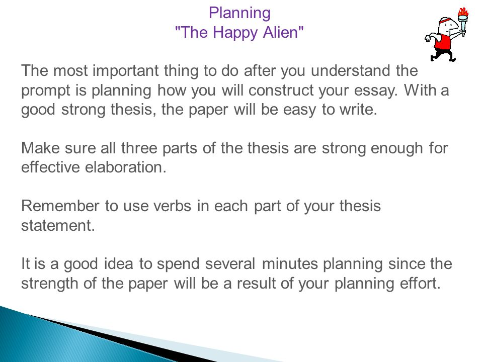 Planning The Happy Alien The most important thing to do after you understand the prompt is planning how you will construct your essay.