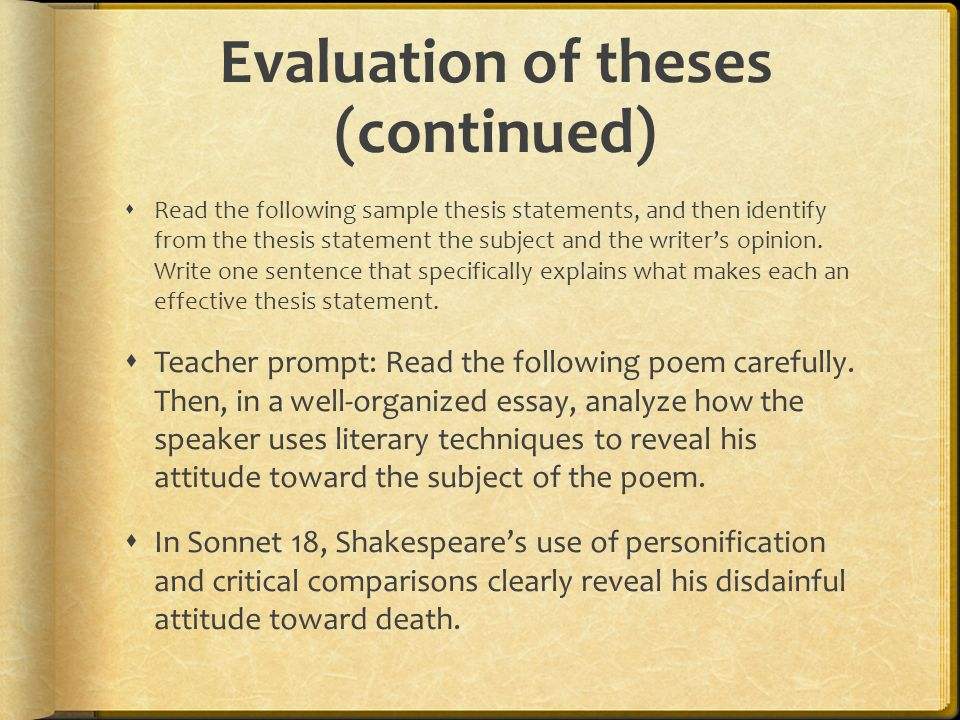 Evaluation of theses (continued)  Read the following sample thesis statements, and then identify from the thesis statement the subject and the writer's opinion.