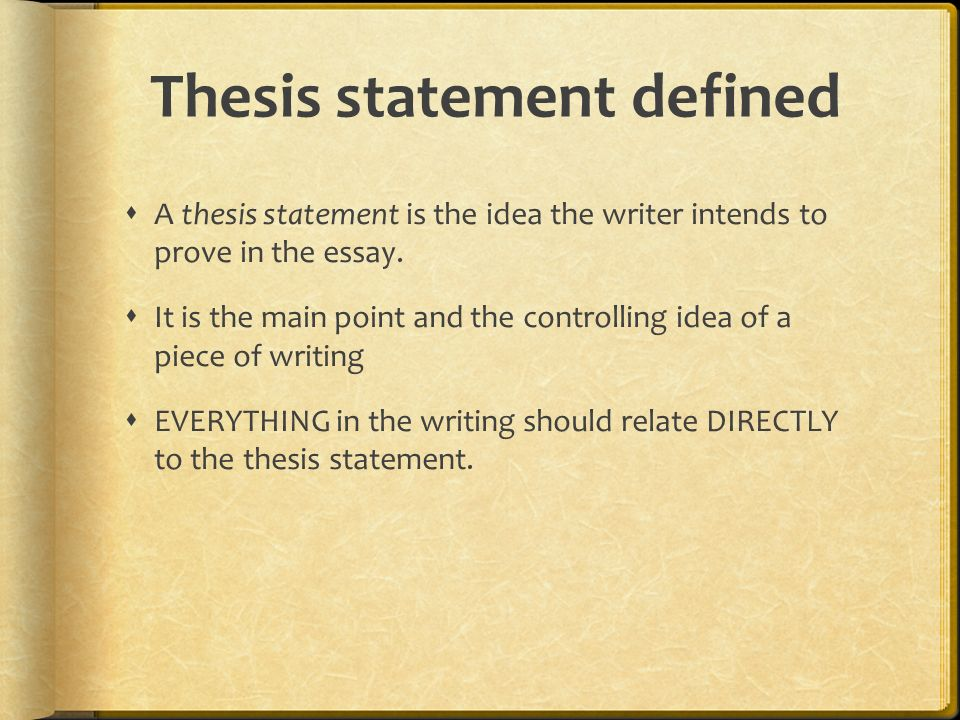 Thesis statement defined  A thesis statement is the idea the writer intends to prove in the essay.