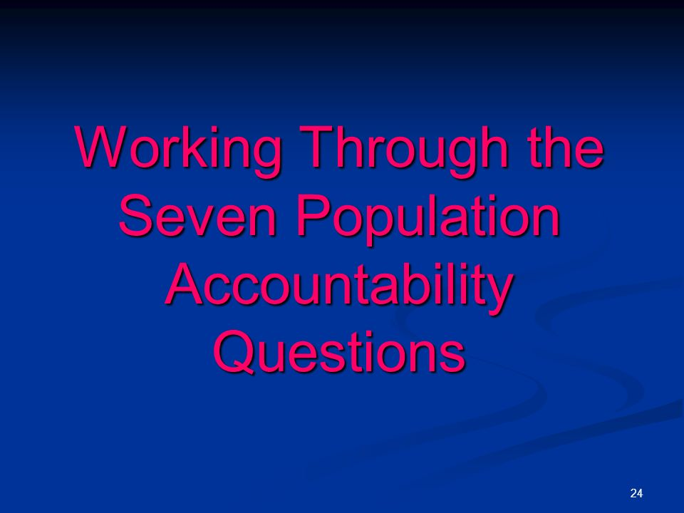 24 Working Through the Seven Population Accountability Questions