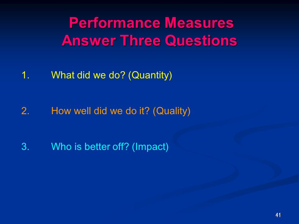 4141 Performance Measures Answer Three Questions Performance Measures Answer Three Questions 1.