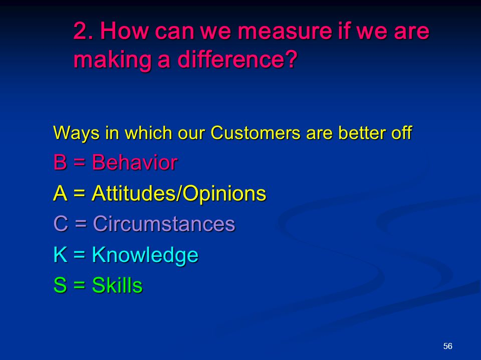 56 2. How can we measure if we are making a difference.