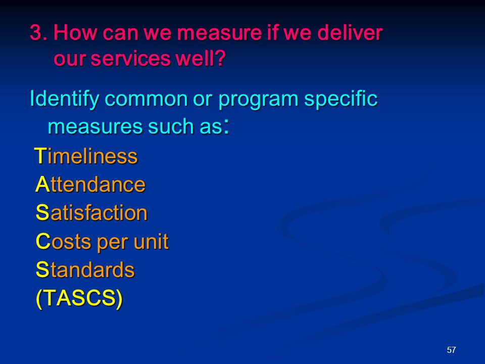 57 3. How can we measure if we deliver our services well.
