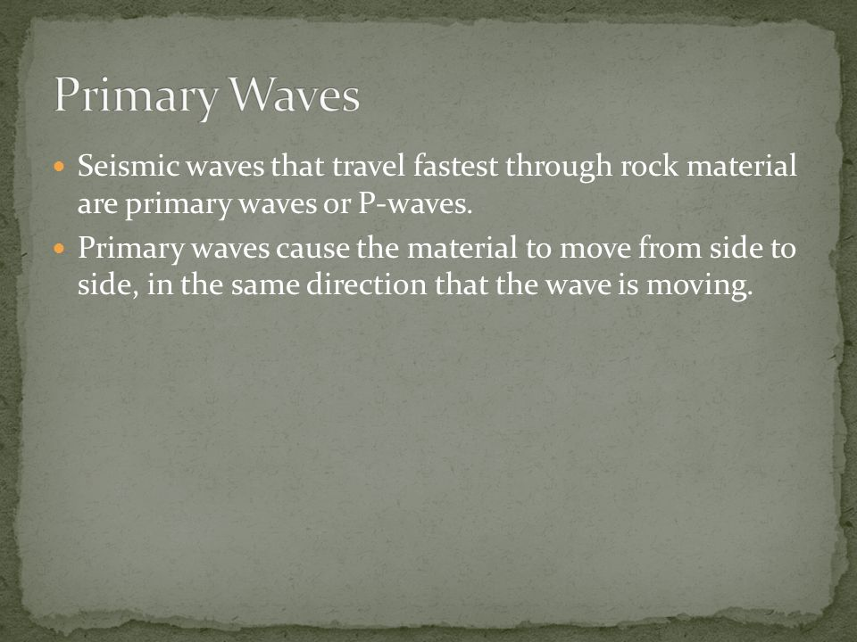 Seismic waves that travel fastest through rock material are primary waves or P-waves.