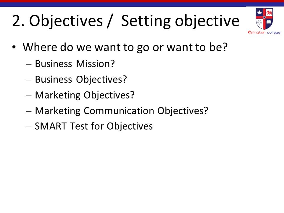 2. Objectives / Setting objective Where do we want to go or want to be.