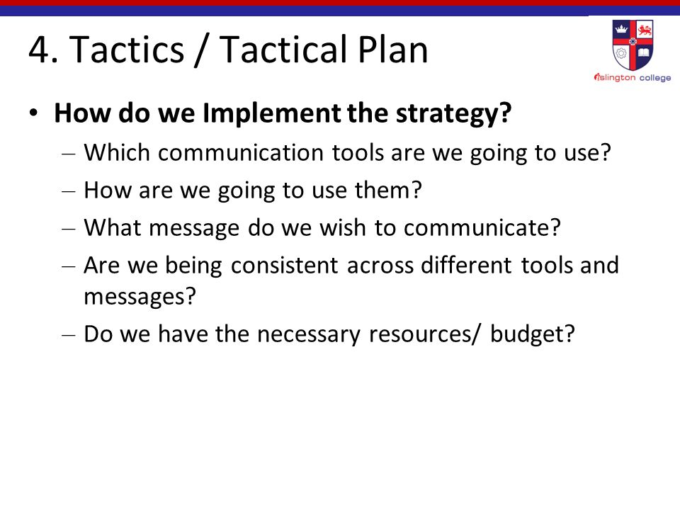 4. Tactics / Tactical Plan How do we Implement the strategy.