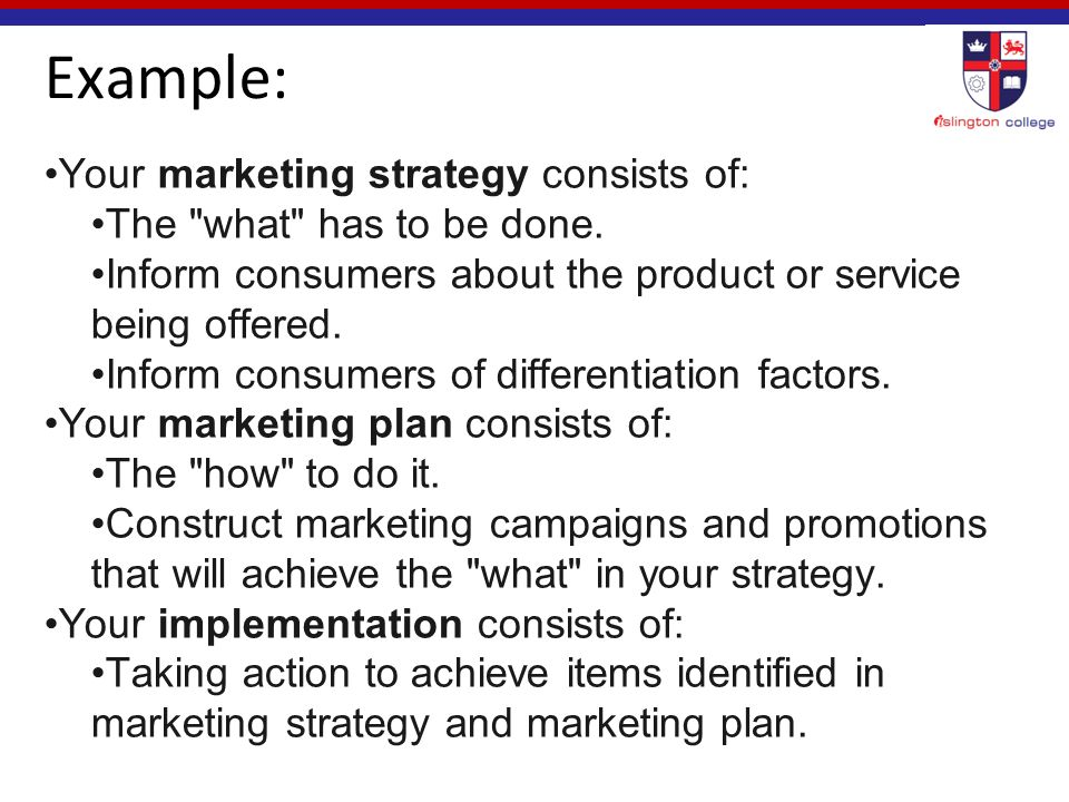 Example: Your marketing strategy consists of: The what has to be done.