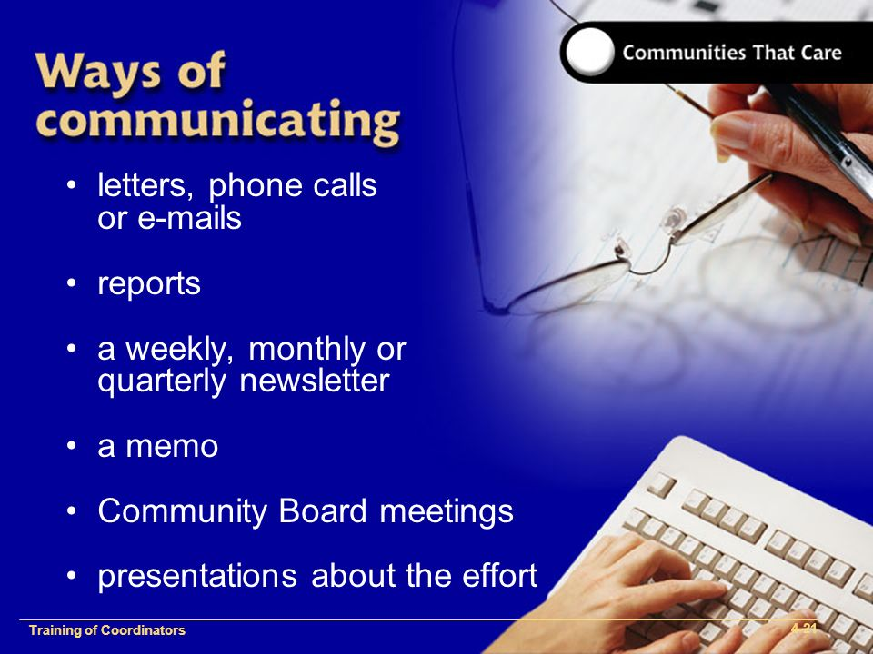 1-2 Training of Process Facilitators letters, phone calls or  s reports a weekly, monthly or quarterly newsletter a memo Community Board meetings presentations about the effort Training of Coordinators 4-21