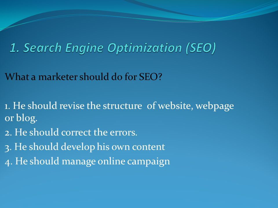What a marketer should do for SEO. 1. He should revise the structure of website, webpage or blog.