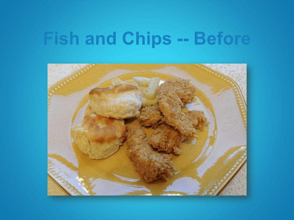Fish and Chips -- Before