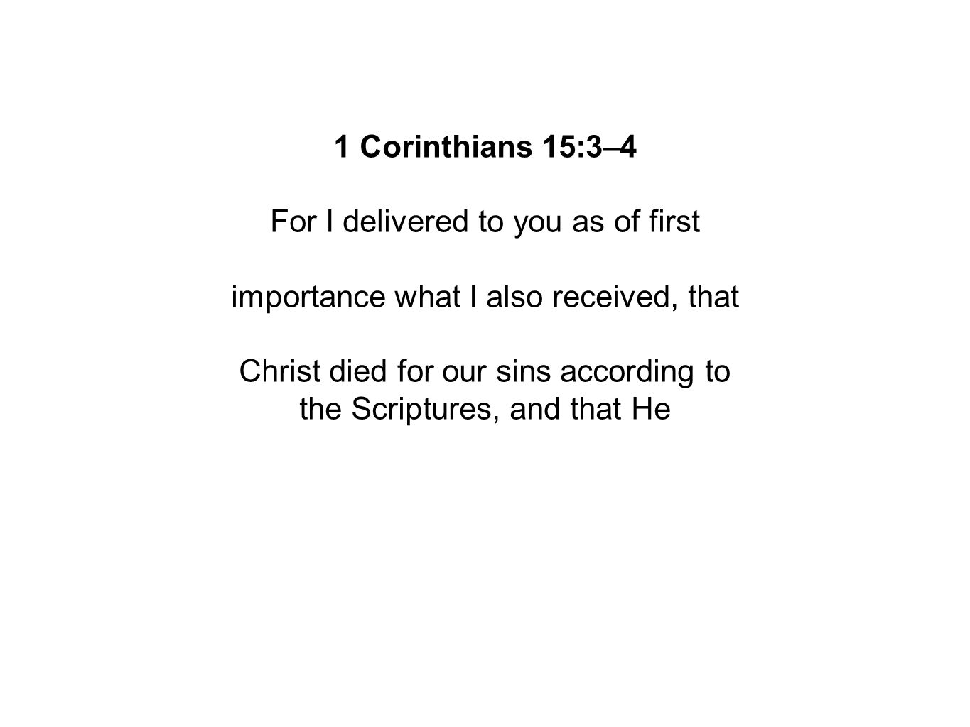 1 Corinthians 15:3–4 For I delivered to you as of first importance what I also received, that Christ died for our sins according to the Scriptures, and that He