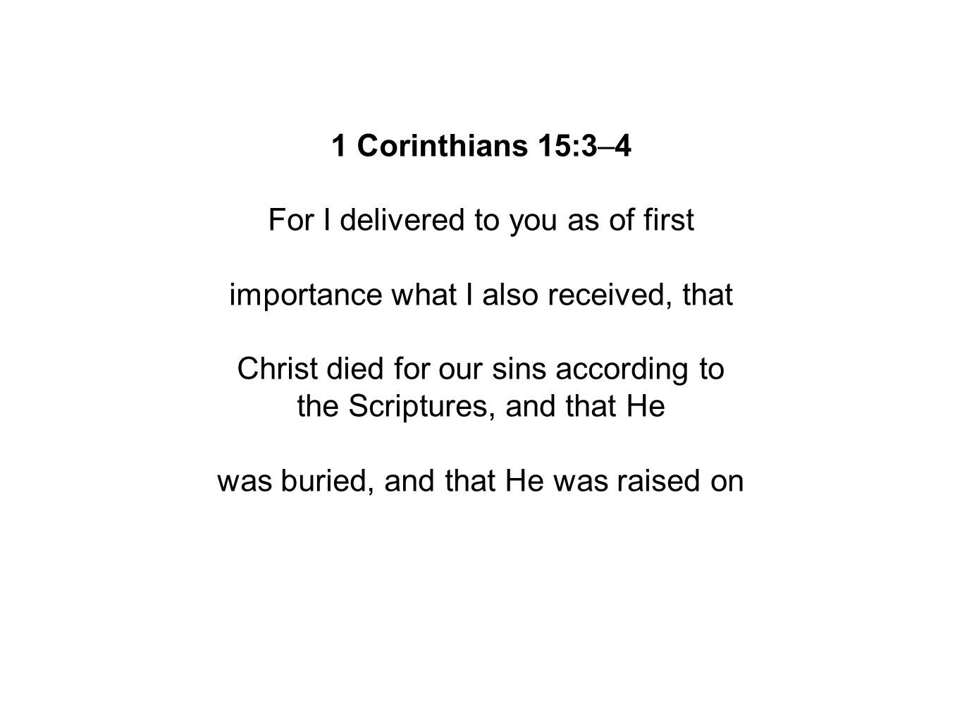 1 Corinthians 15:3–4 For I delivered to you as of first importance what I also received, that Christ died for our sins according to the Scriptures, and that He was buried, and that He was raised on