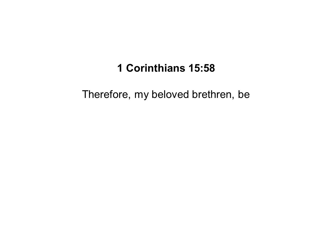 Therefore, my beloved brethren, be