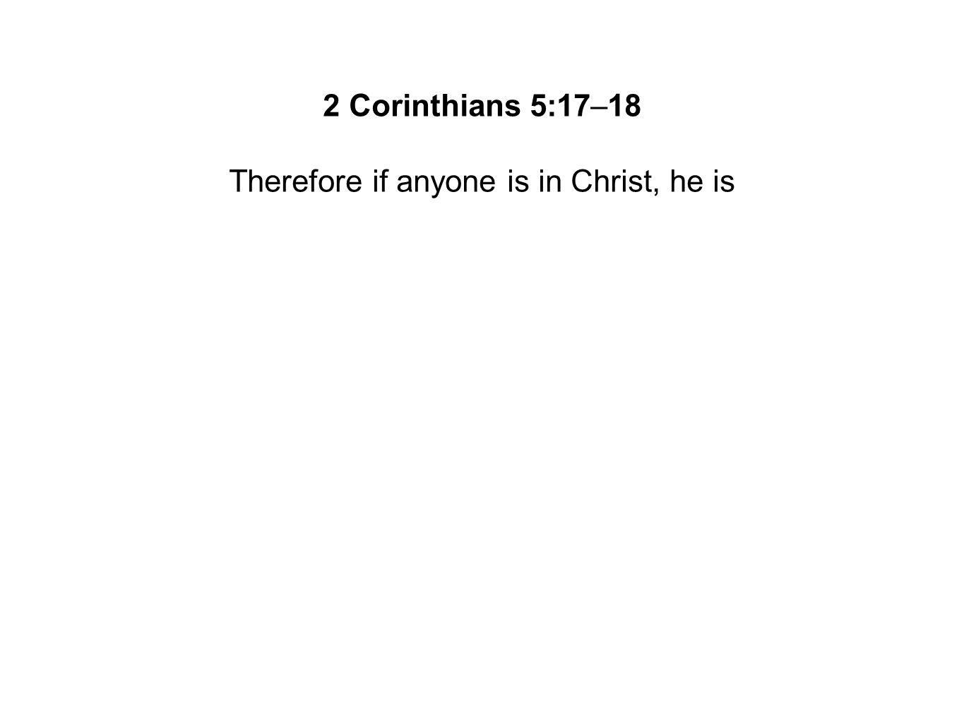 Therefore if anyone is in Christ, he is