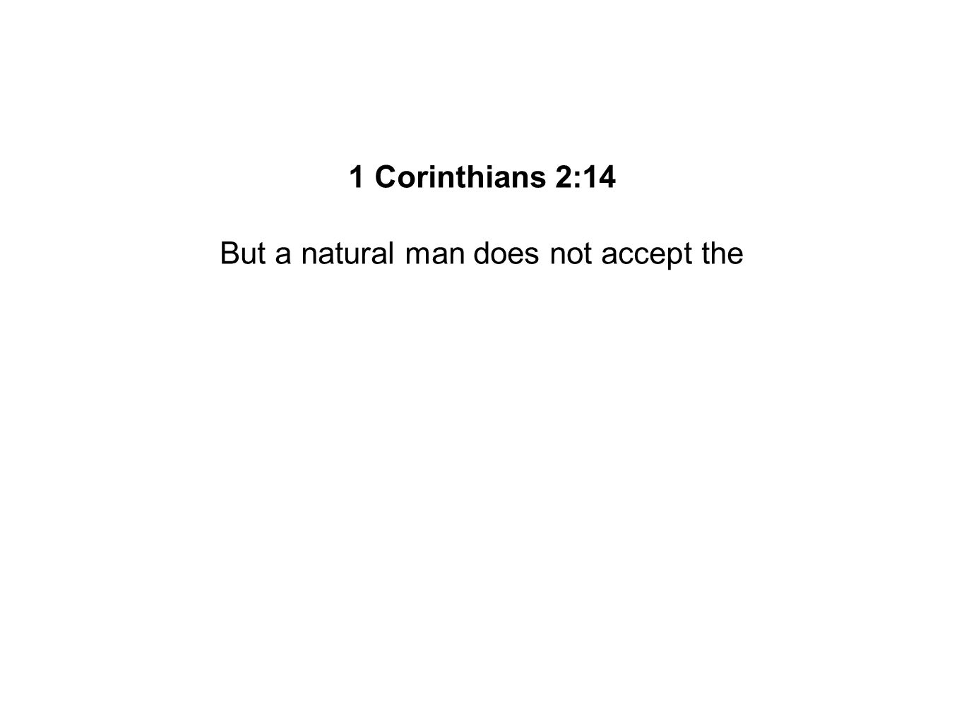 But a natural man does not accept the