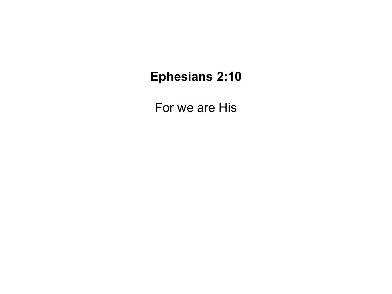 Ephesians 2:10 For we are His