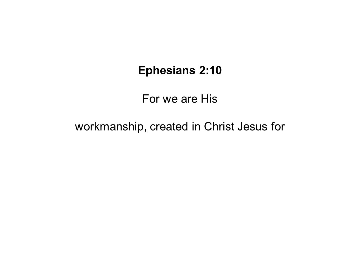 Ephesians 2:10 For we are His workmanship, created in Christ Jesus for