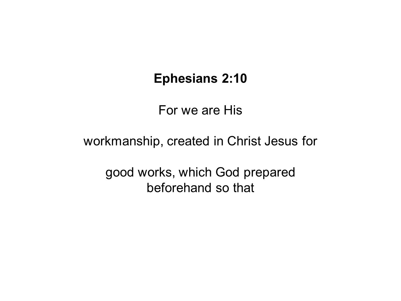 Ephesians 2:10 For we are His workmanship, created in Christ Jesus for good works, which God prepared beforehand so that