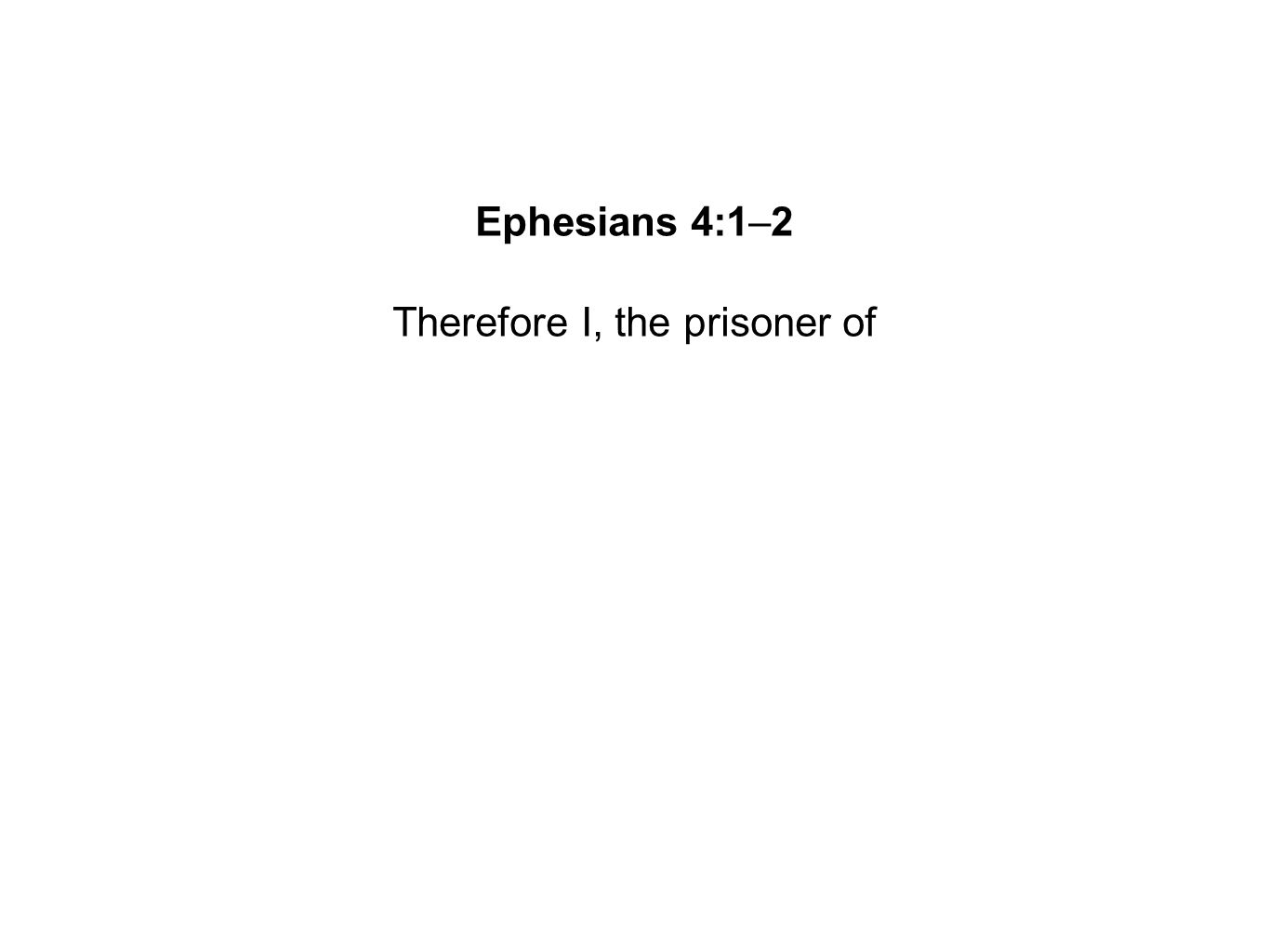 Therefore I, the prisoner of
