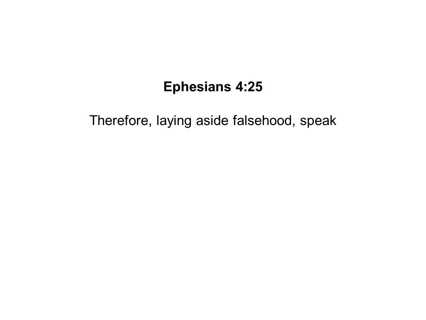Therefore, laying aside falsehood, speak