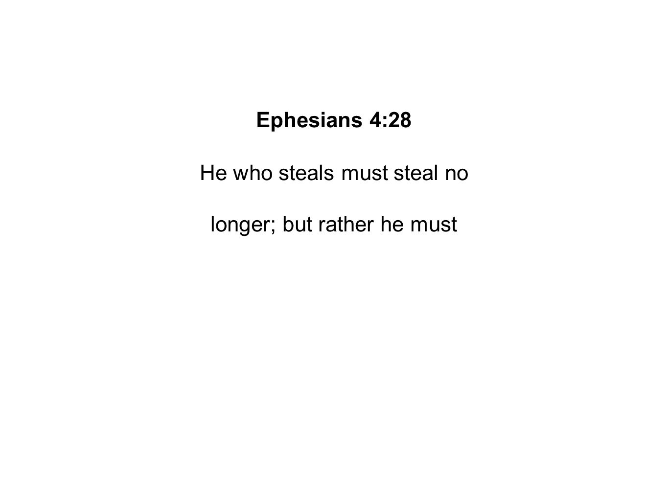 Ephesians 4:28 He who steals must steal no longer; but rather he must