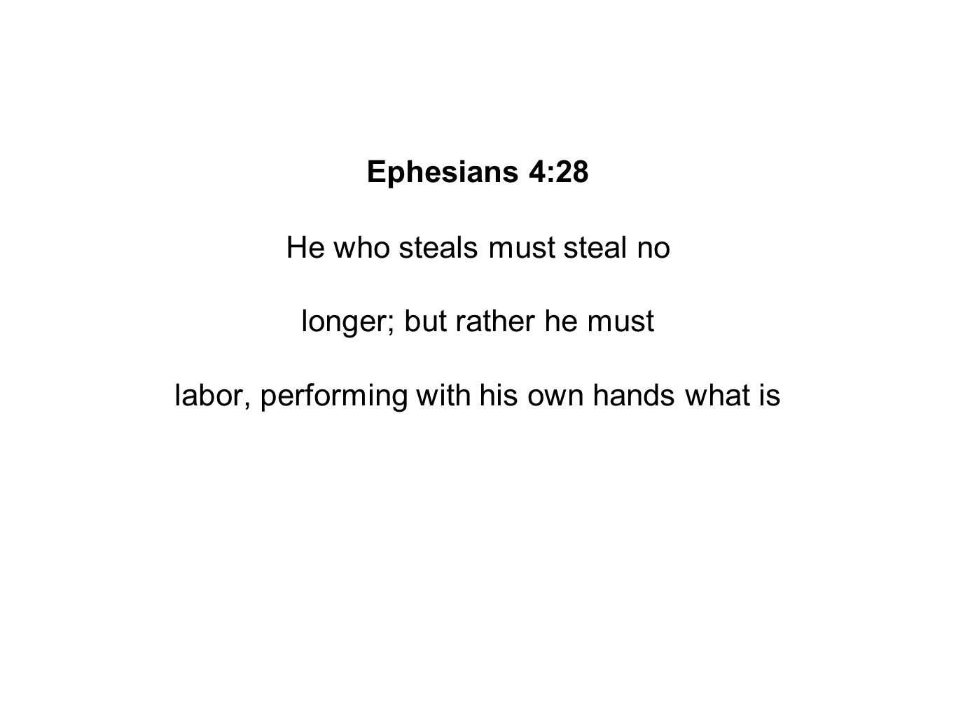 Ephesians 4:28 He who steals must steal no longer; but rather he must labor, performing with his own hands what is