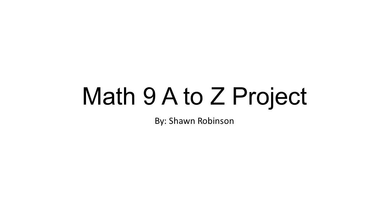 Math 9 A To Z Project By Shawn Robinson Algebra Algebra The Part