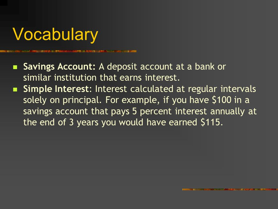 Vocabulary Savings Account: A deposit account at a bank or similar institution that earns interest.