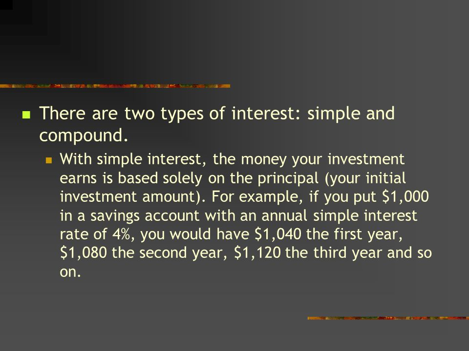 There are two types of interest: simple and compound.