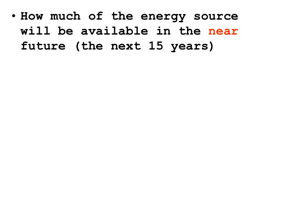 How much of the energy source will be available in the near future (the next 15 years)