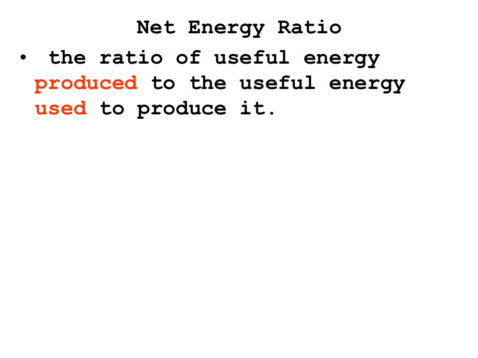 the ratio of useful energy produced to the useful energy used to produce it.