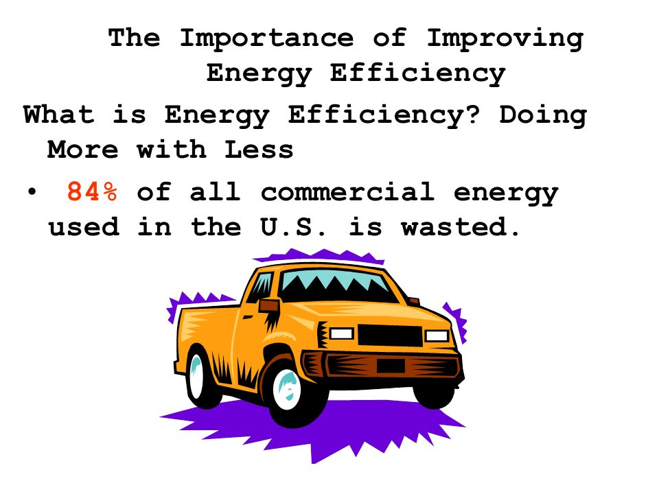 The Importance of Improving Energy Efficiency What is Energy Efficiency.