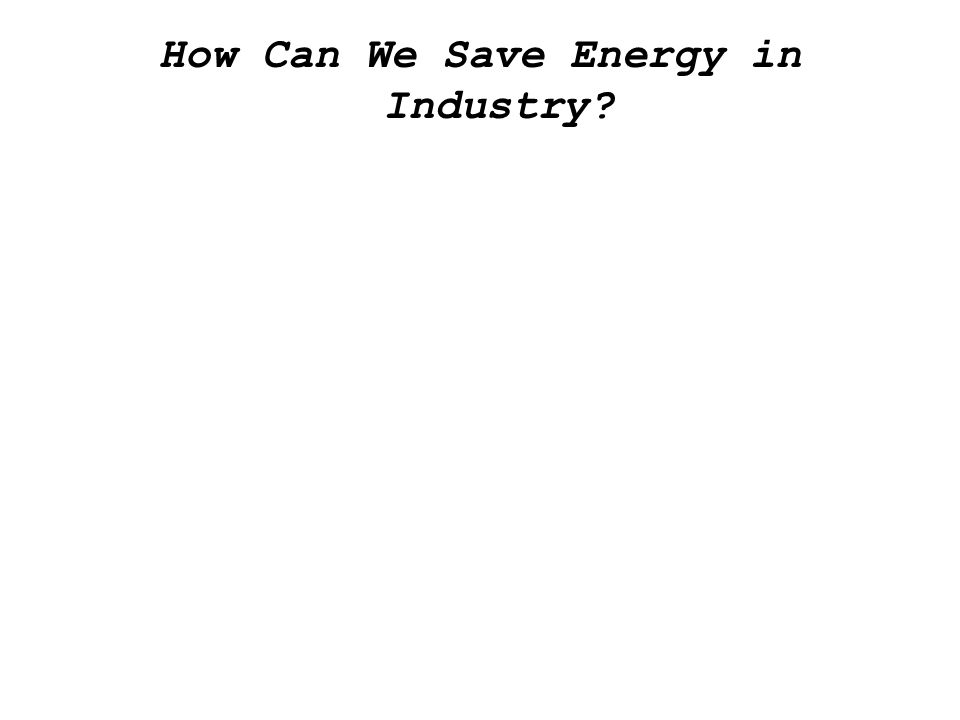 How Can We Save Energy in Industry