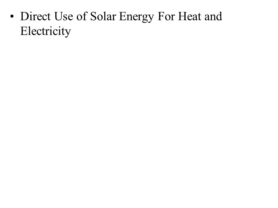 Direct Use of Solar Energy For Heat and Electricity