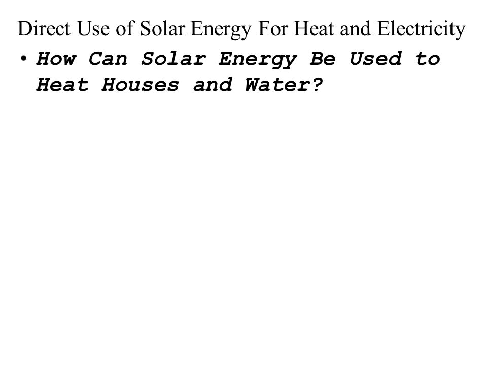 How Can Solar Energy Be Used to Heat Houses and Water