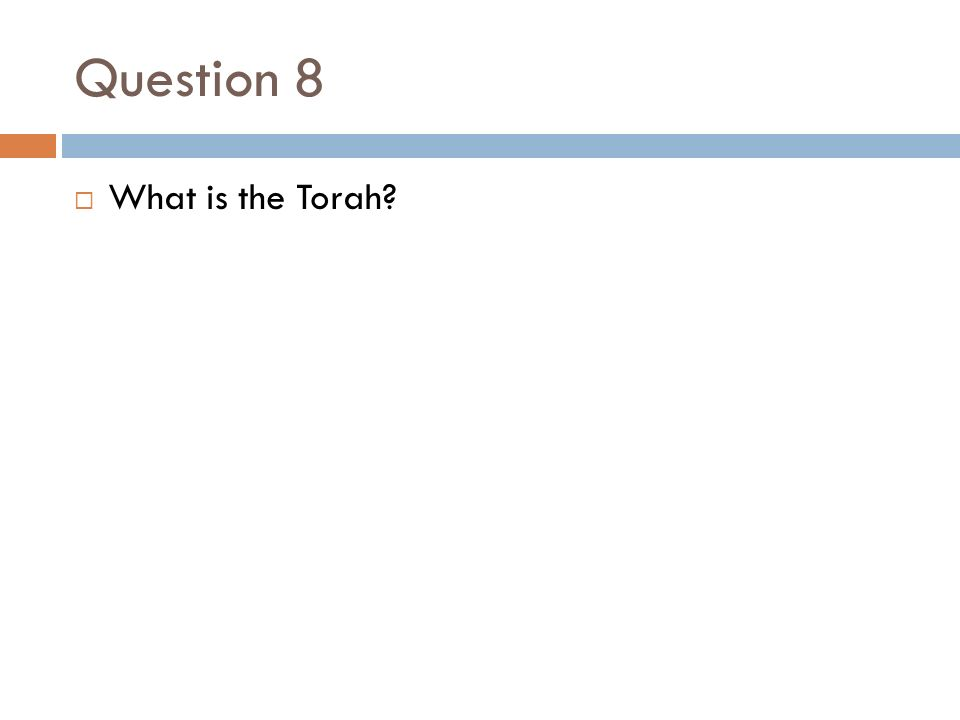 Question 8  What is the Torah