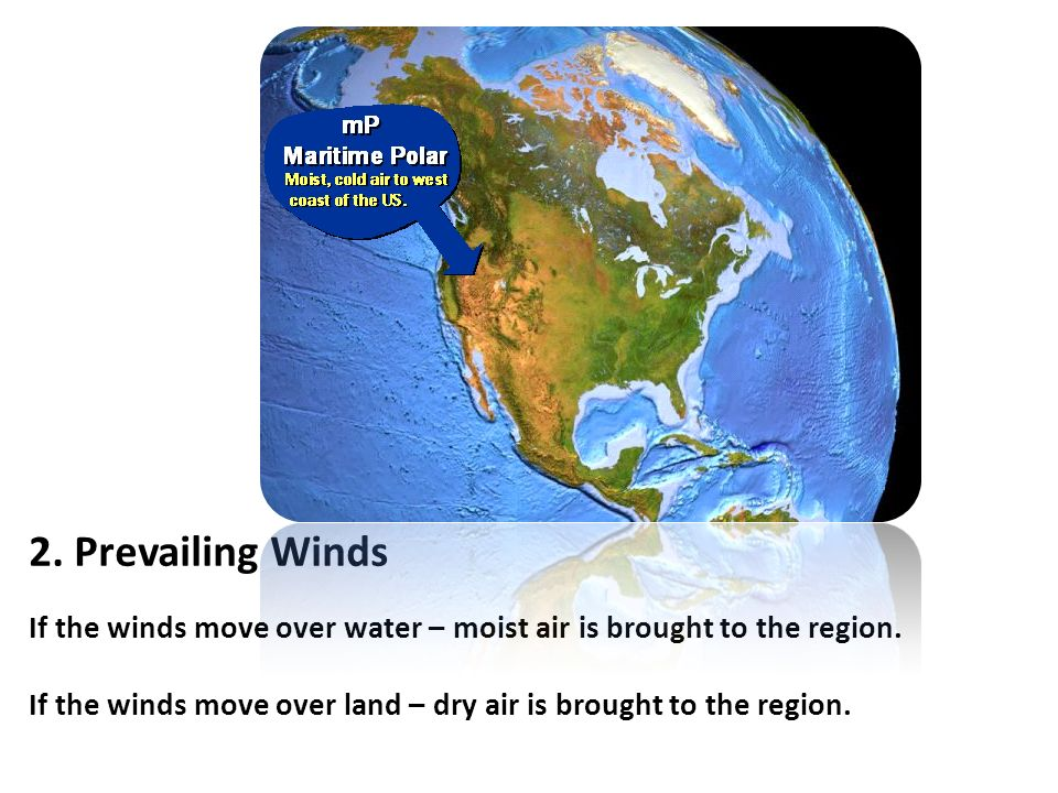 2. Prevailing Winds If the winds move over water – moist air is brought to the region.