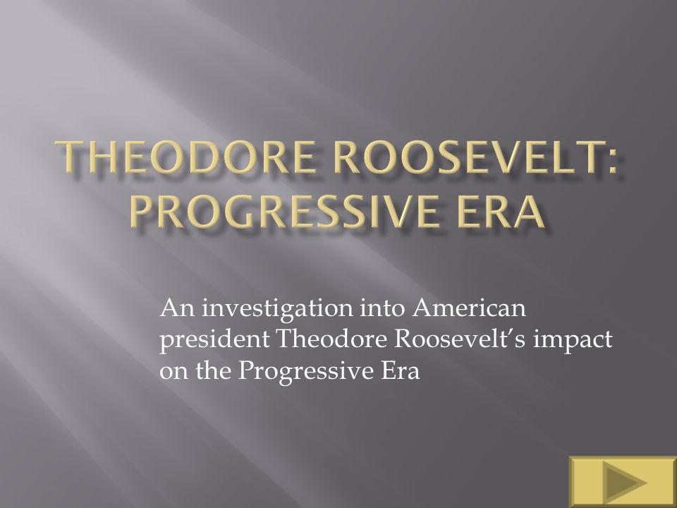teddy roosevelt impact on america