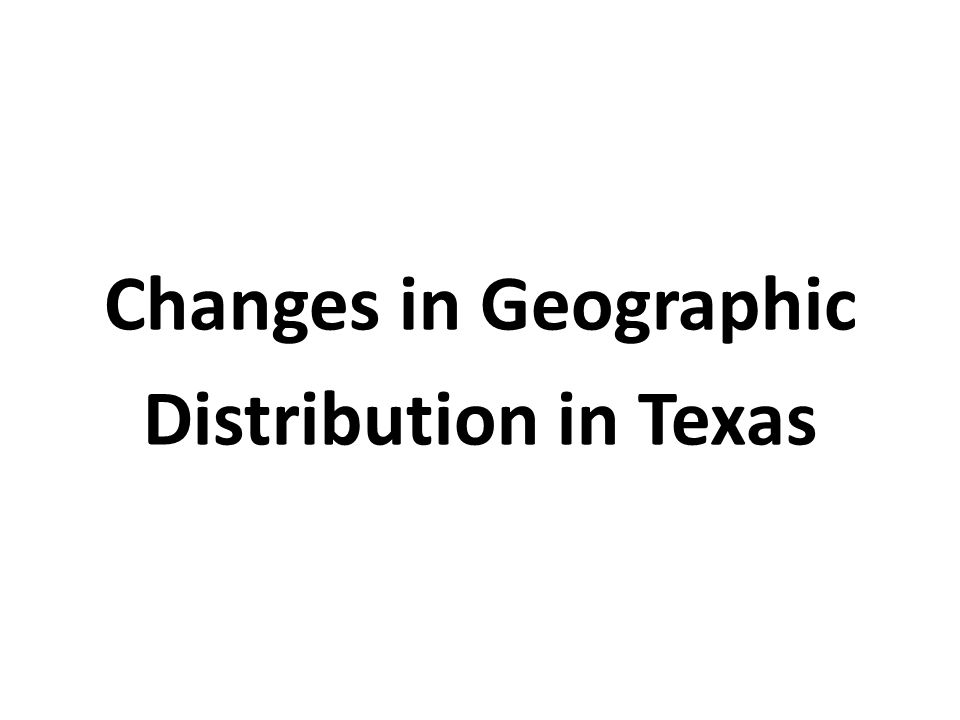 Changes in Geographic Distribution in Texas