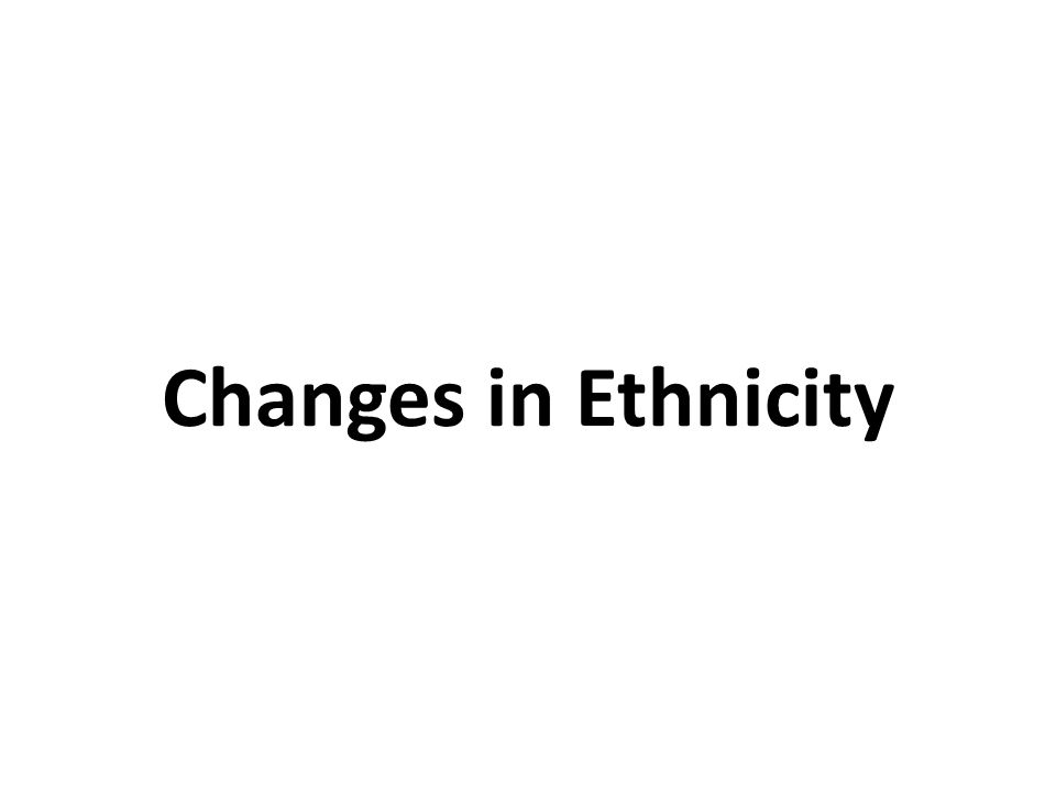Changes in Ethnicity