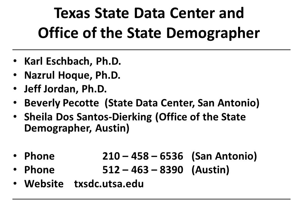 Texas State Data Center and Office of the State Demographer Karl Eschbach, Ph.D.