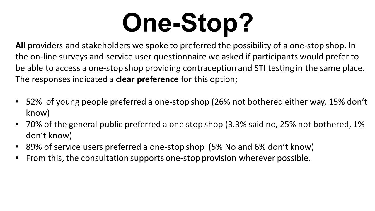 One-Stop. All providers and stakeholders we spoke to preferred the possibility of a one-stop shop.