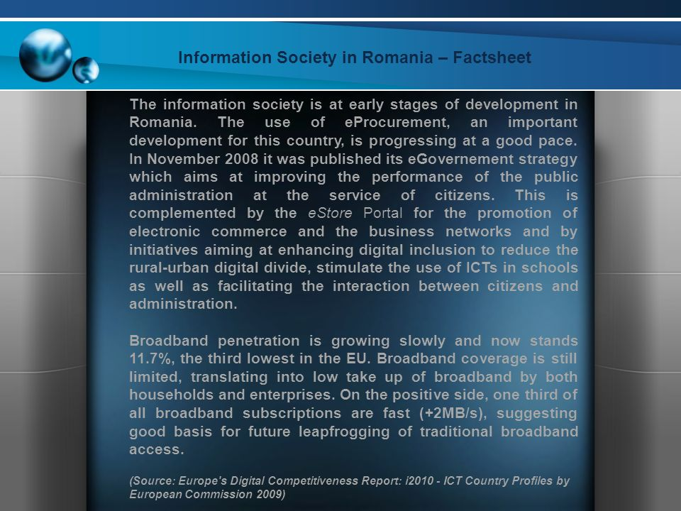 Information Society in Romania – Factsheet The information society is at early stages of development in Romania.