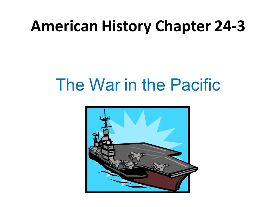 American History Chapter 24-3 The War in the Pacific