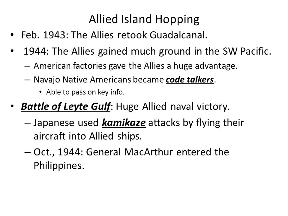 Allied Island Hopping Feb. 1943: The Allies retook Guadalcanal.