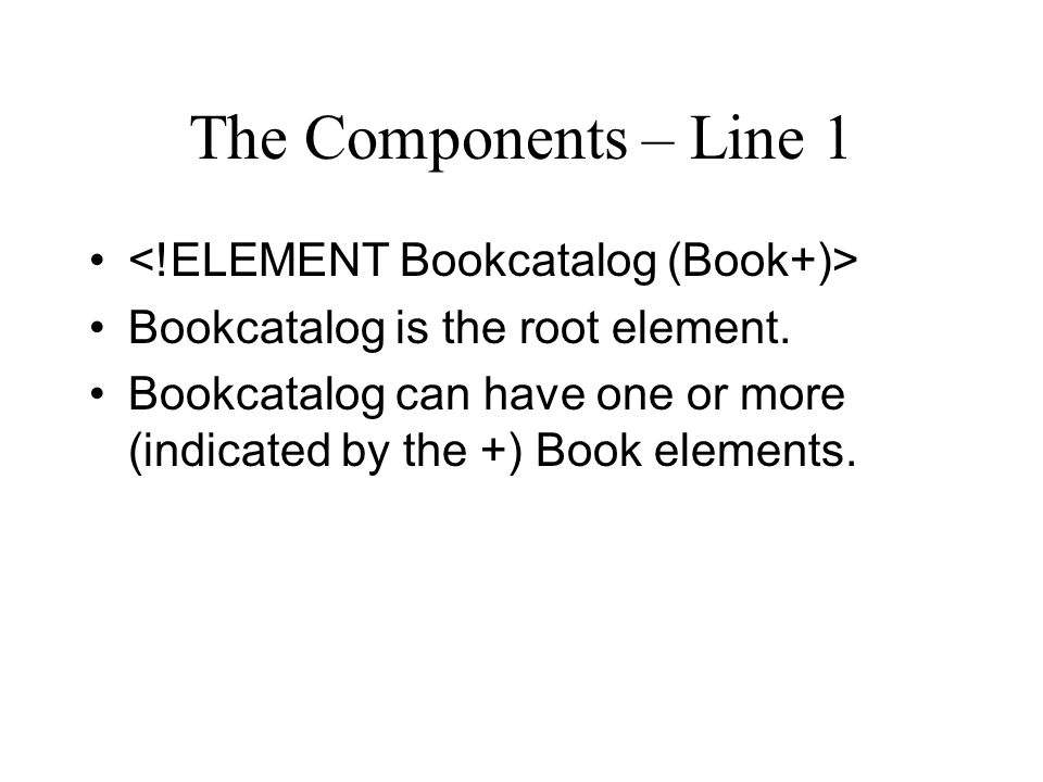The Components – Line 1 Bookcatalog is the root element.