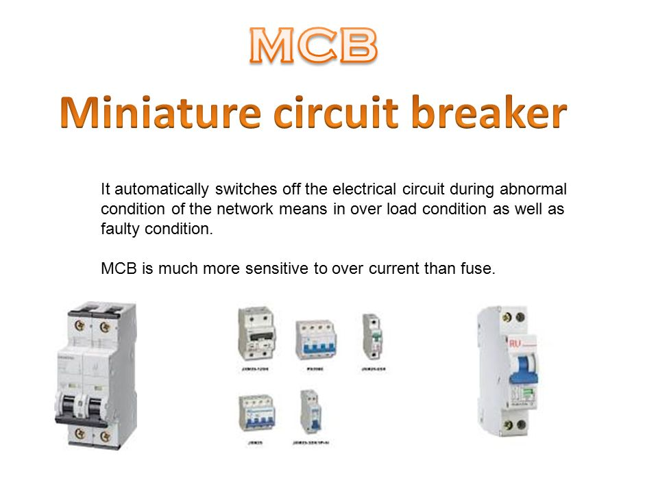 It automatically switches off the electrical circuit during abnormal condition of the network means in over load condition as well as faulty condition.