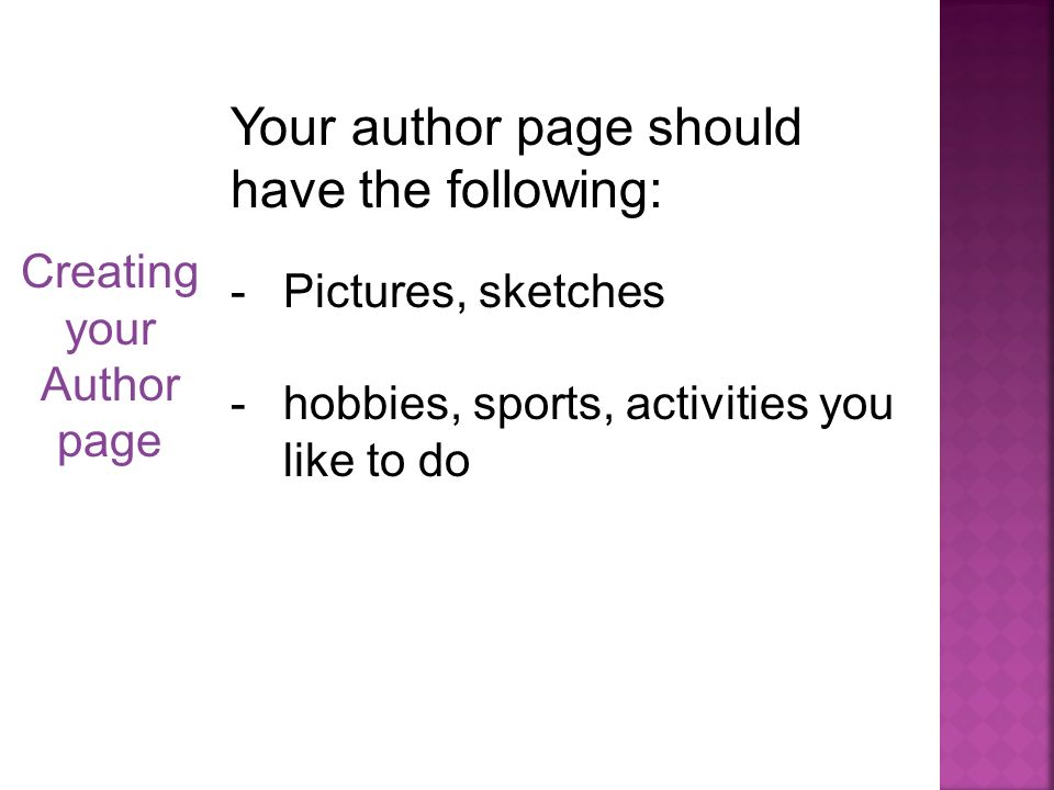 Creating your Author page Your author page should have the following: -Pictures, sketches -hobbies, sports, activities you like to do
