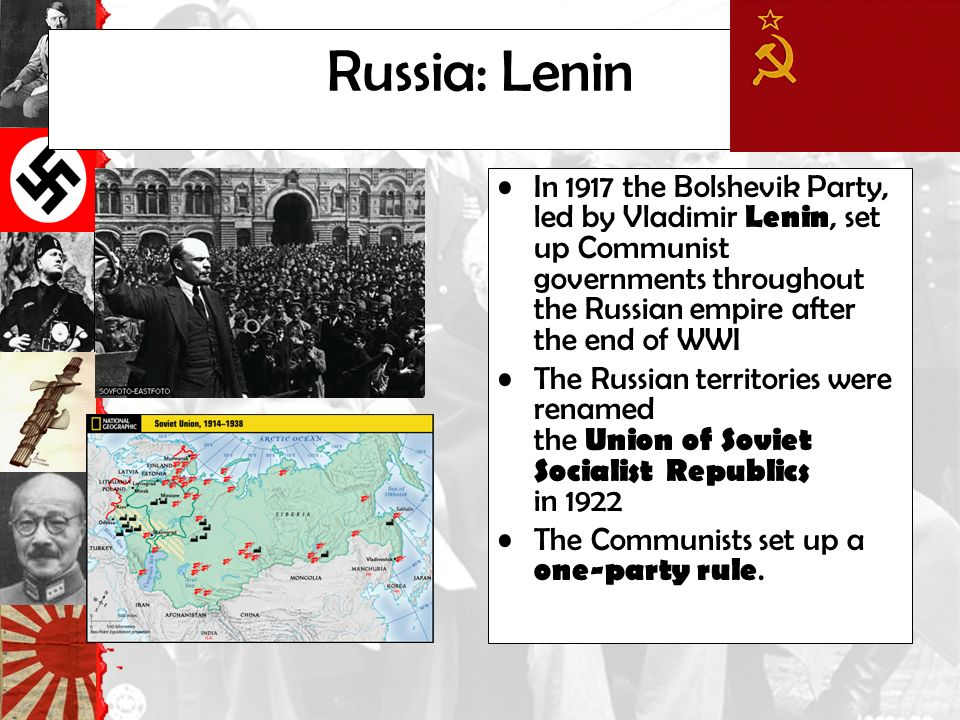Russia: Lenin In 1917 the Bolshevik Party, led by Vladimir Lenin, set up Communist governments throughout the Russian empire after the end of WWI The Russian territories were renamed the Union of Soviet Socialist Republics in 1922 The Communists set up a one-party rule.