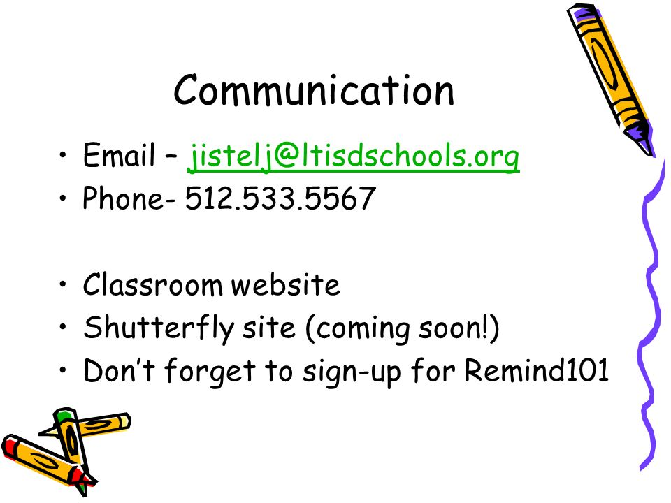 Communication  – Phone Classroom website Shutterfly site (coming soon!) Don't forget to sign-up for Remind101